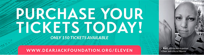 Purchase your tickets today. Only 150 tickets available. http://www.dearjackfoundation.org/eleven/ Kari, AYA leukemia patient. Dear Jack LifeList Warrior